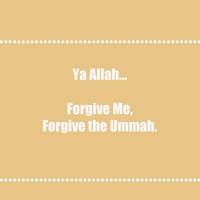 Ya Allah. Fotgive me, Forgive the Ummah.
