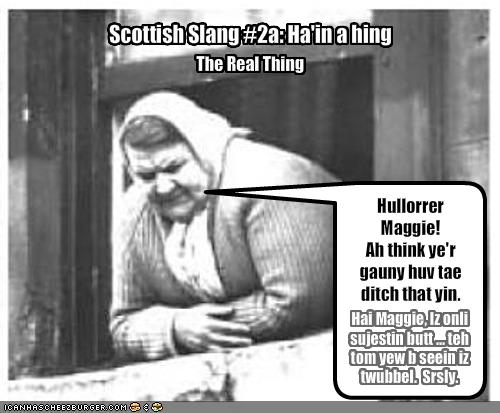 Scottish Slang #2a: Ha'in a hing | muriell | Flickr