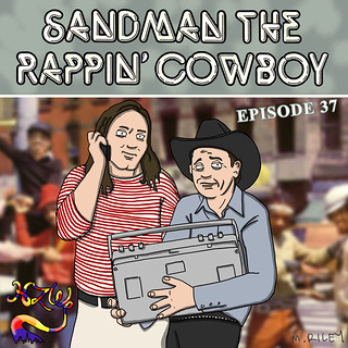 Episode 37 Sandman The Rappin' Cowboy | by Mike Riley