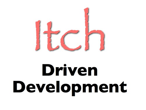 Itch Driven Development | by psd