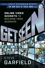 Get Seen: Online Video Secrets to Building Your Business by Steve Garfield   by stevegarfield