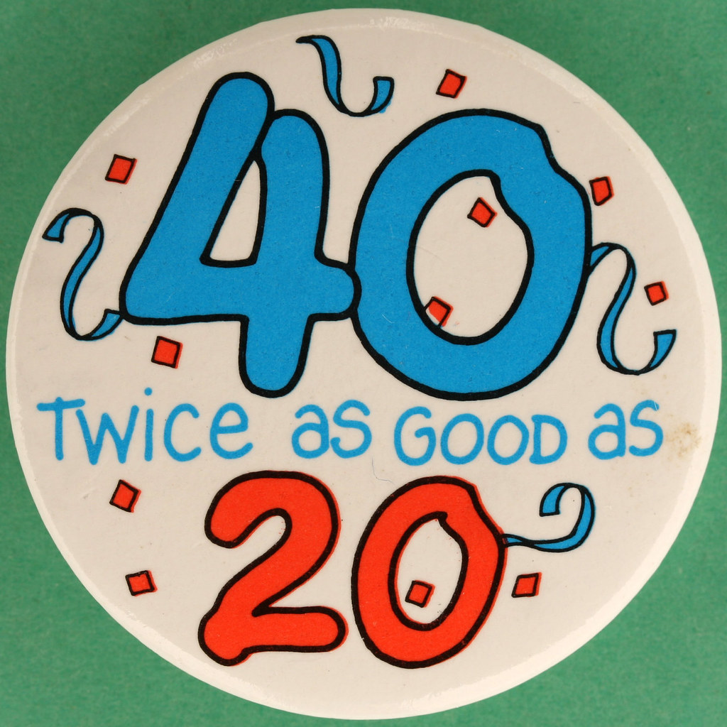 40 Twice as GOOD as 20