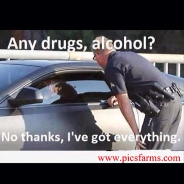 Drugs Alcohol Cops Police Funny Quotes Text Car S