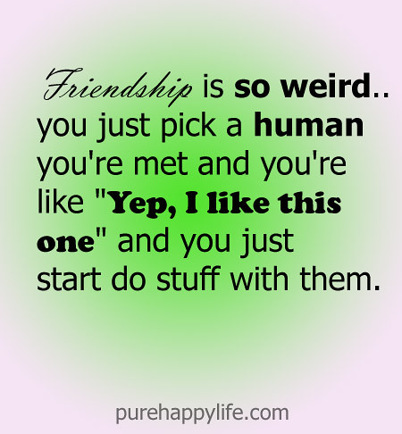 weird-friendship | Quotes That Will Inspire you everyday ...