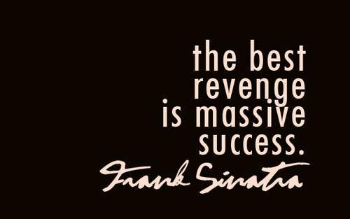 The Best Revenge Is Massive Success Facebook Httponfb Flickr