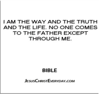 ''I am the way and the truth and the life. No one comes to the Father except through me.'' - Bible | by QuotesEverlasting