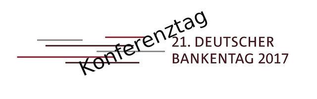21. Deutscher Bankentag 2017 - Konferenztag am 6. April