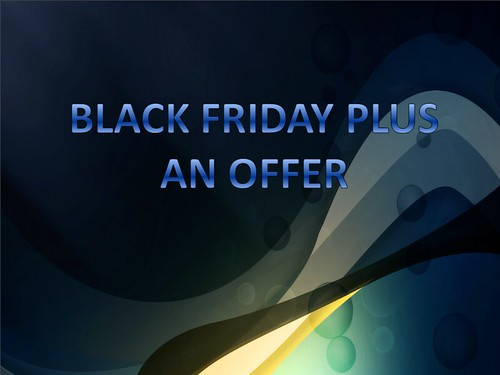Black Friday Plus an Offer