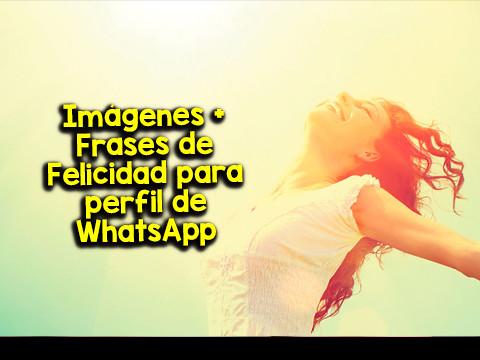 Imágenes Frases De Felicidad Para Perfil De Whatsapp A