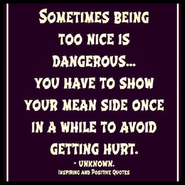 Sometimes Being Too Nice Is Dangerous Life Lessons L Flickr