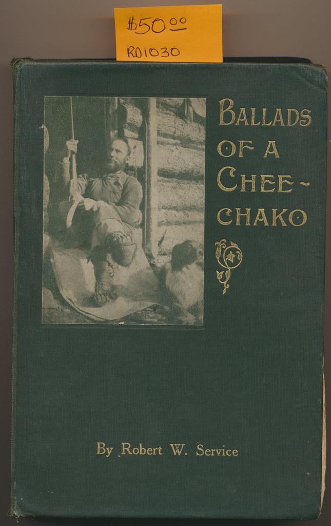 RD1030 Ballads of a Chee-chako Robert W. Service © 1909