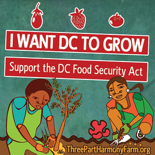 I Want DC to Grow! Support the DC Food Security Act of 2014: http://ThreePartHarmonyFarm.org | by threepartharmony
