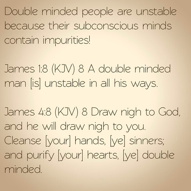 Double minded people are unstable because their subconscio