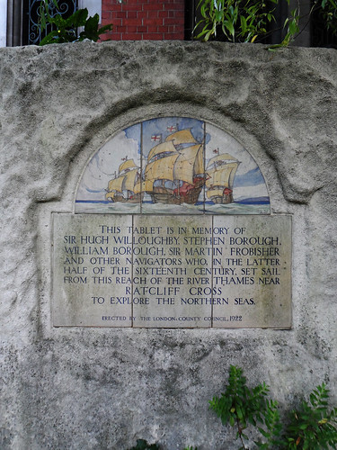 This tablet is in memory of Sir Hugh Willoughby, Stephen Borough, William Borough, Sir Martin Frobisher and other navigators who in the latter half of the sixteenth century set sail from this reach of the River Thames near Ratcliff Cross to explore the no | by Spudgun67
