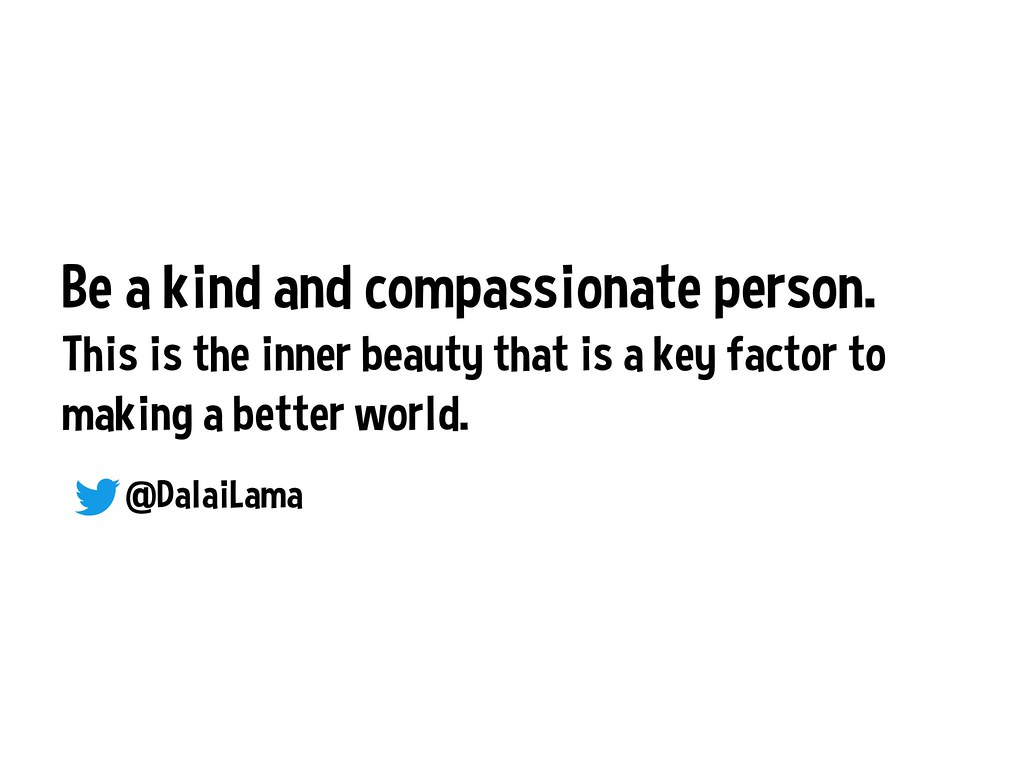 Be a kind and compassionate person. This is the inner beau… | Flickr