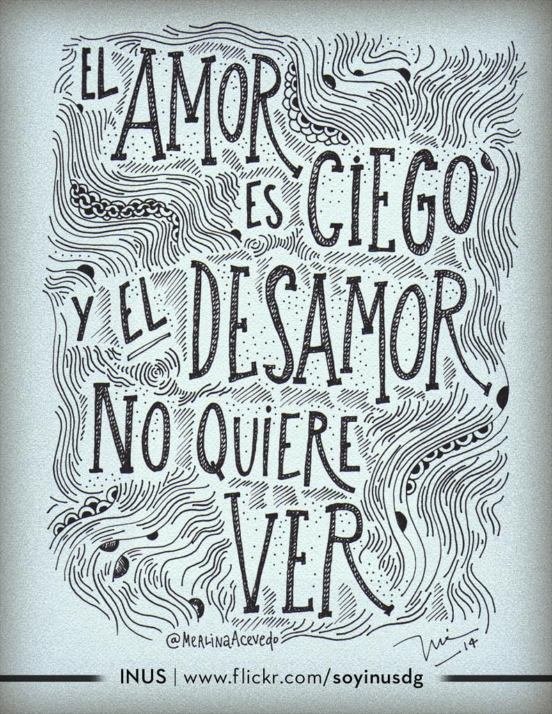 El Amor Es Ciego Y El Desamor No Quiere Ver Frase De At Me Flickr