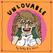 Unlovable Vol. 2 by Esther Pearl Watson