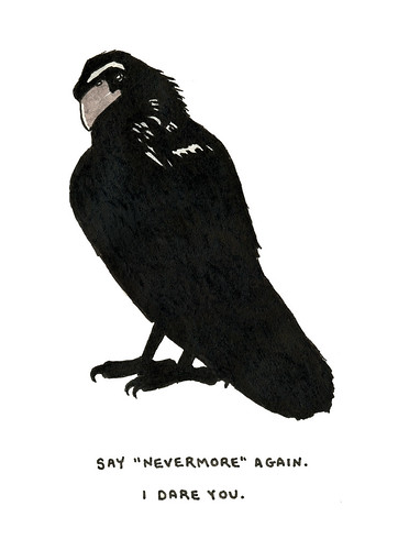 "say ""nevermore"" again. i dare you. 