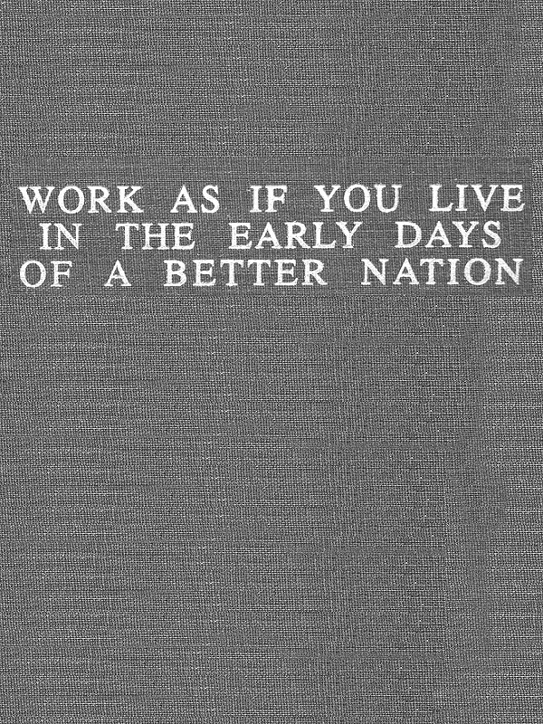 Image result for work as if in the early days of a better nation