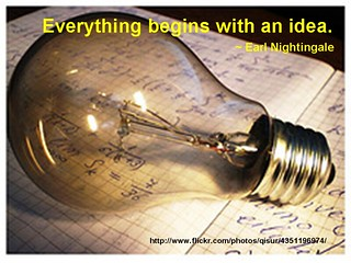 """""""Everything begins with an idea."""" - Earl Nightingale"""