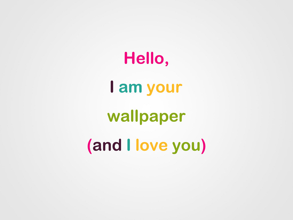 Cute Wallpaper Hello I Am Your Wallpaper And I Love You