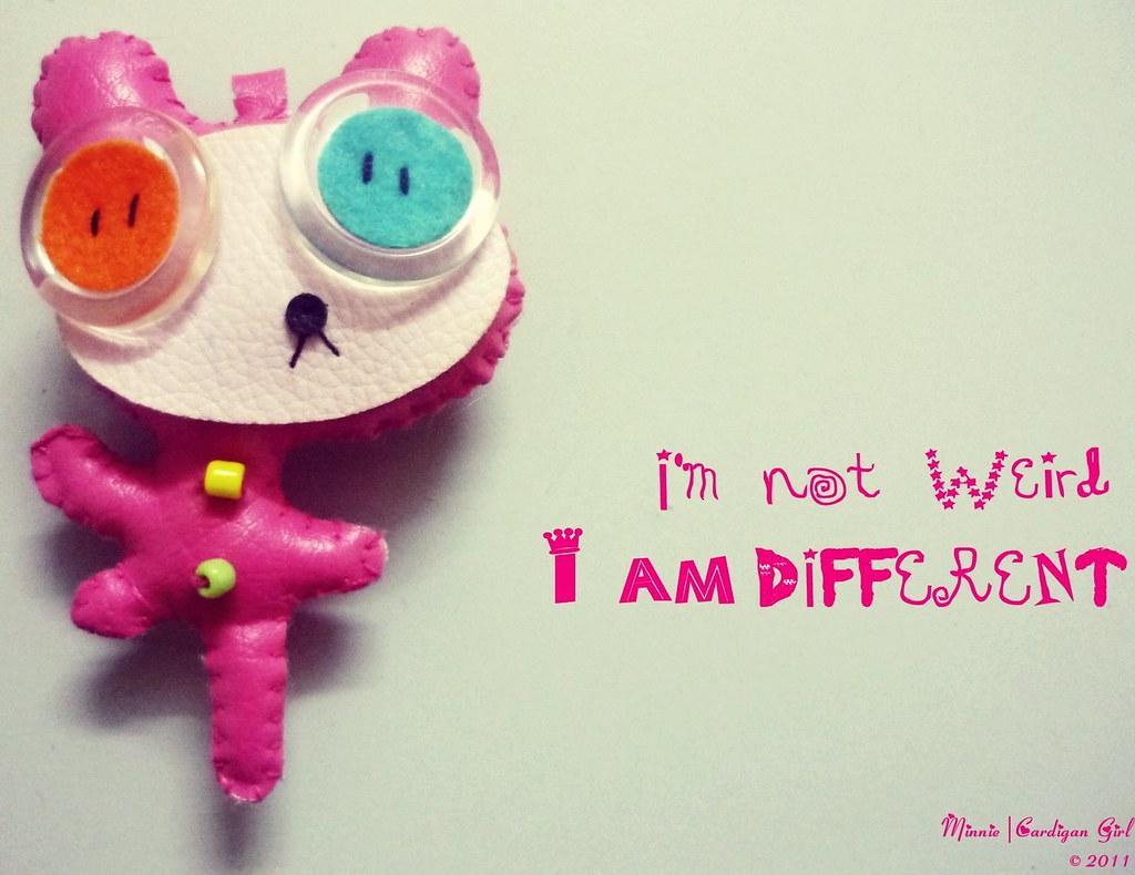 93b06d44c I'm not weird - I'm different | I'm proud to be