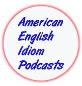 American Idiom Podcasts - American English Conversation Tips | by Jennifer Kumar