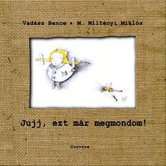 2010. november 25. 20:32 - Vadász Bence & M. Miltényi Miklós: Jujj, ezt már megmondom!