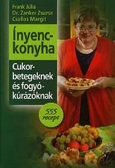 2010. november 30. 12:43 - Csallos Margit, Frank Júlia, Dr. Zanker Zsuzsa: Inyenckonyha cukorbetegeknek és fogyokúrázoknak - 555 recept