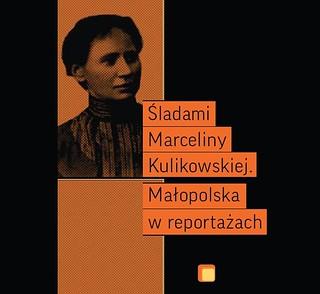 Śladami Marceliny Kulikowskiej | by Małopolski Instytut Kultury