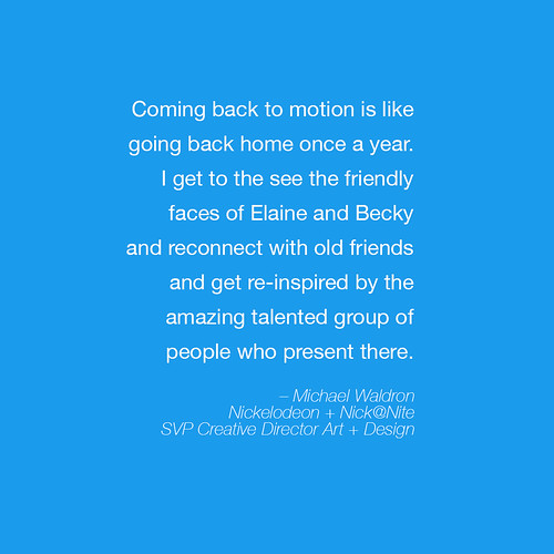 """Coming back to Motion is like going back home once a year…""  - Michael Waldron 