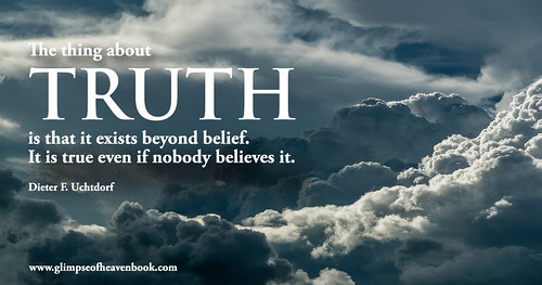 Truth...Believe in God and He Will Show You Truth! | Flickr