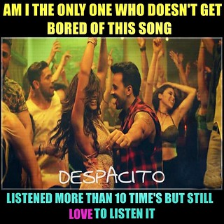 Despasito great song ...Don't Know the lyrics even enjoys to listen