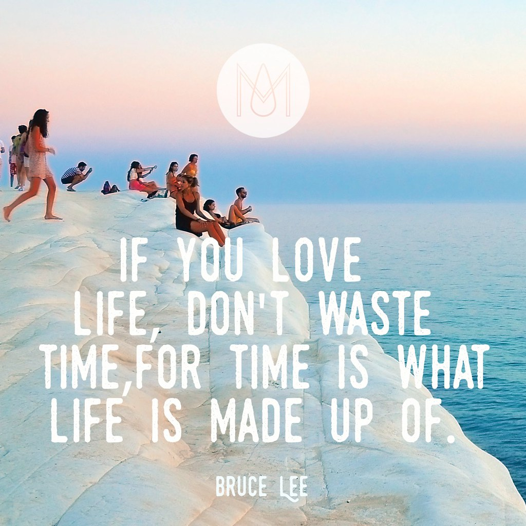 Dont Waste Time Inspirational Quote If You Love Life Do Flickr
