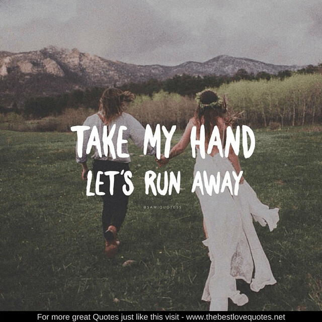 Love Quotes Take My Hand Lets Run Away Wwwthebestloveq Flickr
