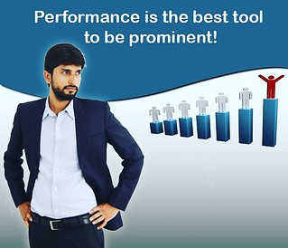 Performance is the best tool to be prominent!