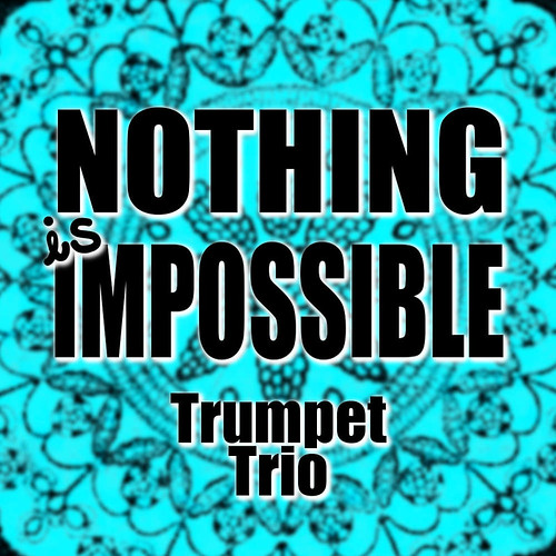 Nothing is Impossible for Trumpet Trio