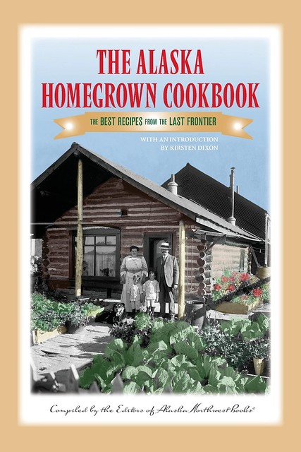 the alaska homegrown cookbook