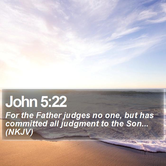 Daily Bible Verse - John 5:22 | John 5:22 For the Father jud