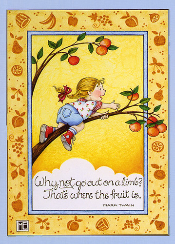Go out on a limb | Illustrated by Mary Engelbreit Quote by M ...