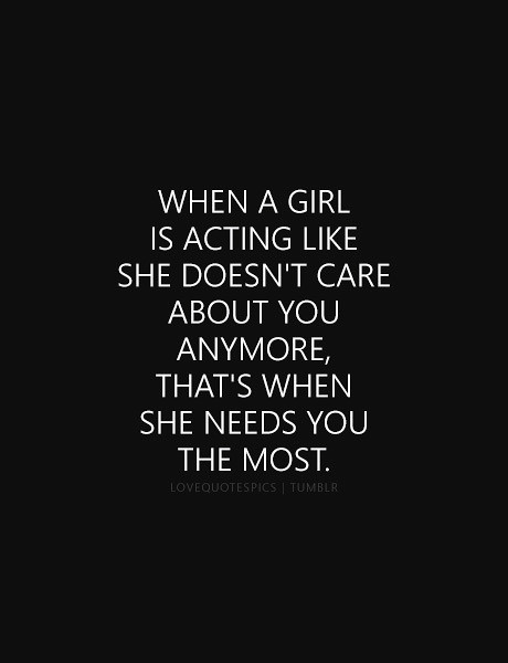 Love Quotes : When a girl is acting like she doesn\'t care ...