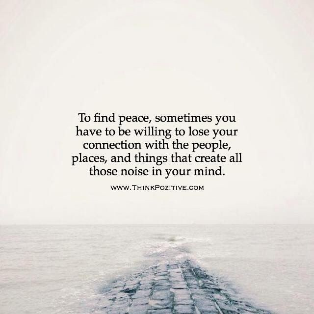 Positive Quotes : To find peace sometimes you have to be w ...