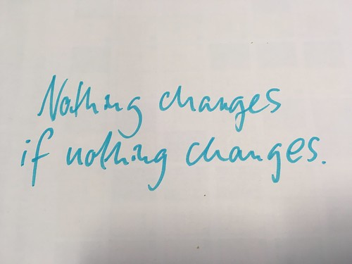 Nothing changes if nothing changes.   by allispossible.org.uk