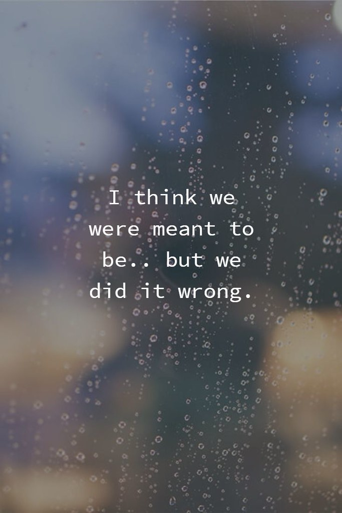 Sad Love Quotes : I think we were meant to be but we did i ...