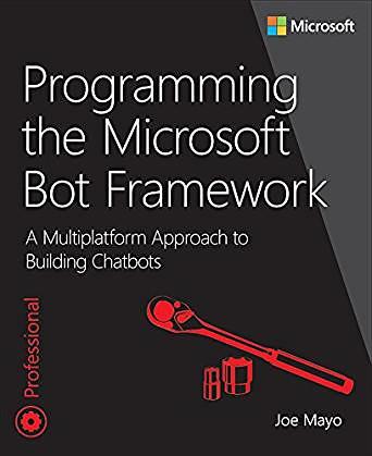 Download Ebook Programming the Microsoft Bot Framework: A