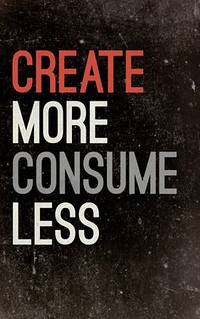 creat more consume less | by Terrific Broth