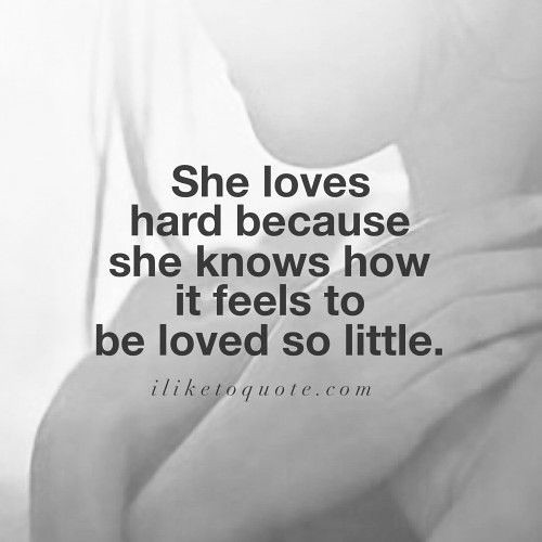 Sad Love Quotes : She loves hard because she knows how it ...