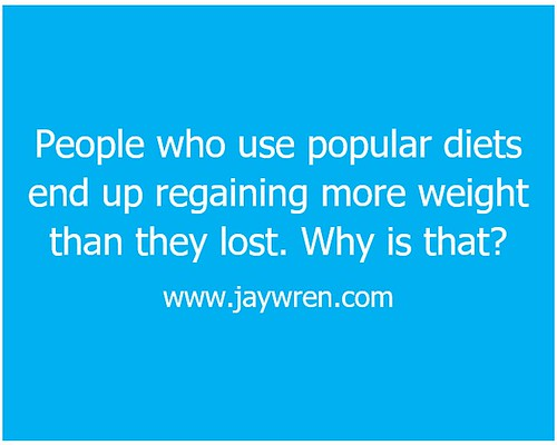 People who use popular diets end up regaining more weight than they lost. Why is that www.jaywren.com | by Jay Wren