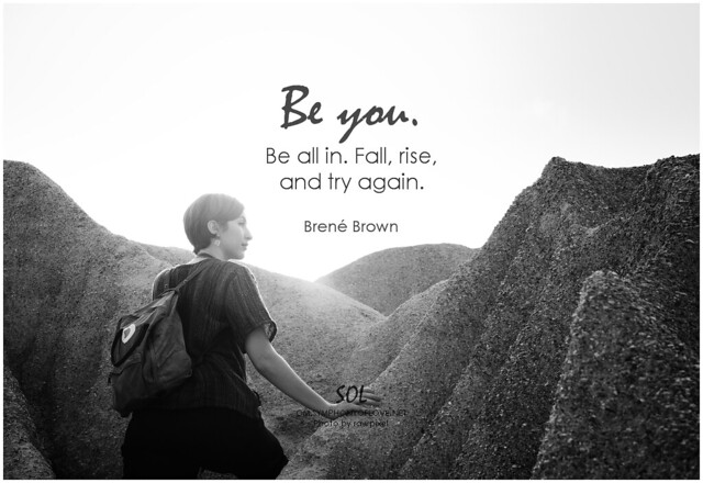 Brené Brown Be you. Be all in. Fall, rise, and try again