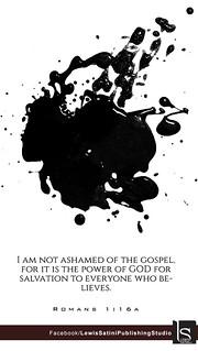 Romans 1:16 I am not ashamed of the gospel
